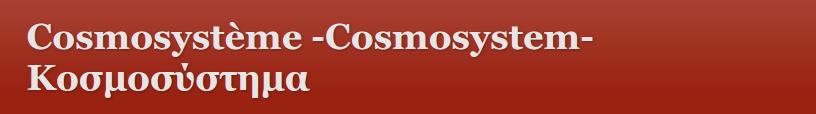 Cosmosystème -Cosmosystem- Κοσμοσύστημα Δρ Γ. Κοντογιώργης